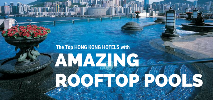 List Hong Kong Hotels With Amazing Roof Top Pools